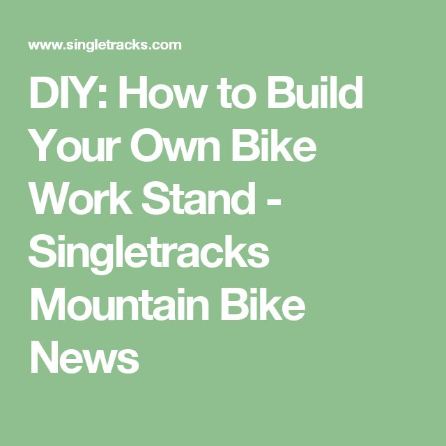 DIY: How to Build Your Own Bike Work Stand - Singletracks Mountain Bike News #howtorepairbike