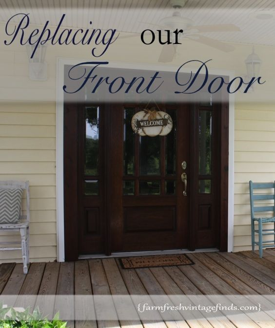 How We Replaced Our Front Door - Farm Fresh Vintage Finds & 15 best Doors Galore images on Pinterest | French doors The doors ...