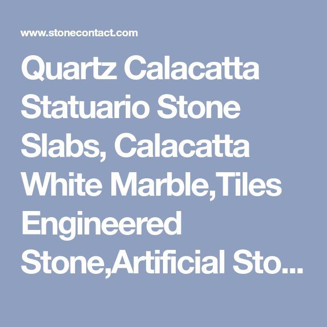 Quartz Calacatta Statuario Stone Slabs, Calacatta White Marble,Tiles Engineered Stone,Artificial Stone Slabs for Hotel Kitchen,Backsplash Walling Panel from China - StoneContact.com