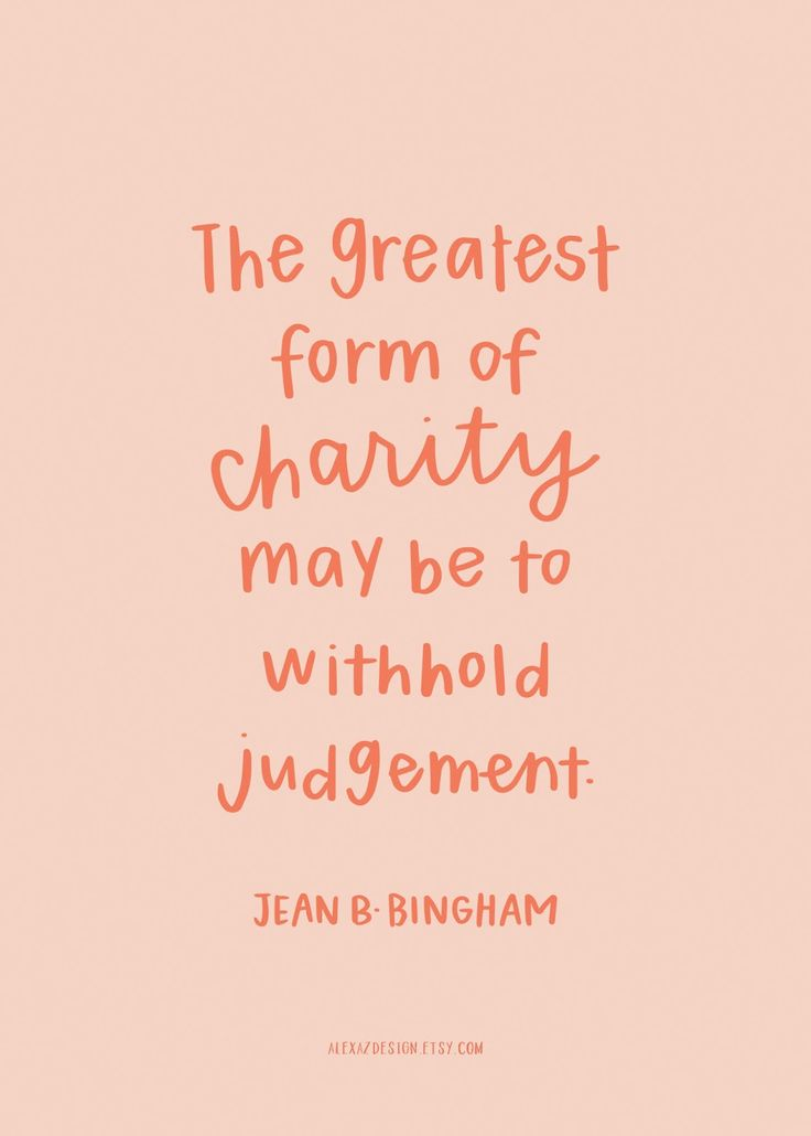 Perfect The Greatest Form Of Charity May Be To Withhold Judgement. Jean B. September  2016 Yes! Ideas