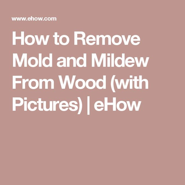 How to Remove Mold and Mildew From Wood (with Pictures) | eHow