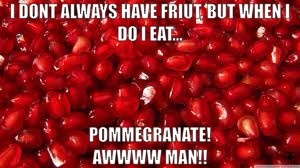 Pomegranate!haha! Sorry for the spelling mistake. True TRENCHERS will get this