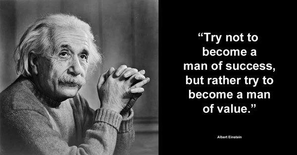 Man Of Value Albert Einstein Words Of Wisdom Einstein Quotes