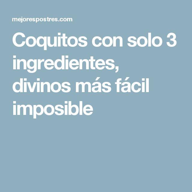 Coquitos con solo 3 ingredientes, divinos más fácil imposible