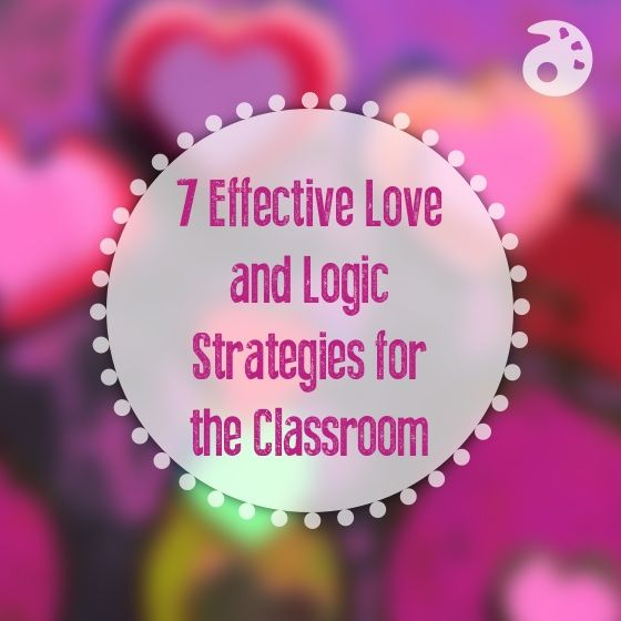 7 Effective Love and Logic Strategies for the Classroom