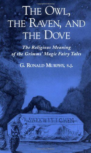The Owl, The Raven, and the Dove: The Religious Meaning of the Grimms' Magic Fairy Tales, http://www.amazon.com/dp/0195151690/ref=cm_sw_r_pi_awdm_c2cxxbFAPMD58