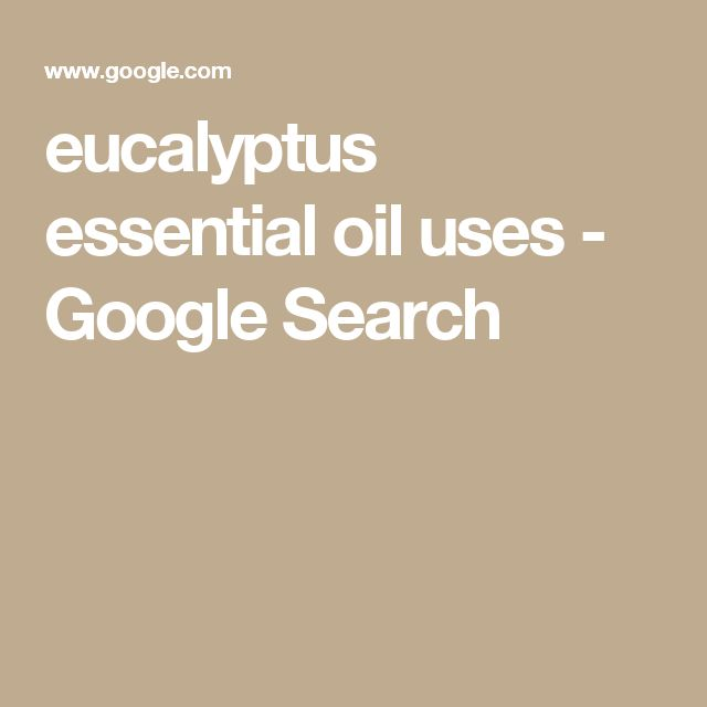 eucalyptus essential oil uses - Google Search