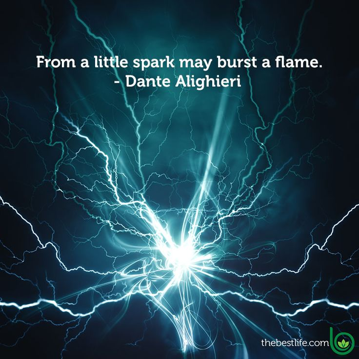 """From a little spark may burst a flame."" —Dante Alighieri"