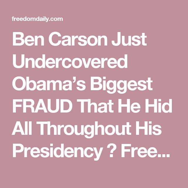 Ben Carson Just Undercovered Obama's Biggest FRAUD That He Hid All Throughout His Presidency ⋆ Freedom Daily