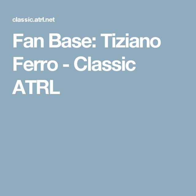 Fan Base: Tiziano Ferro - Classic ATRL