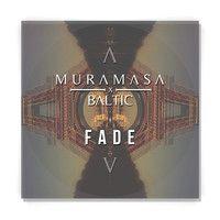 $$$ FADE AS FARK #WHATDIRT $$$ MURAMASA ✖ B▲LTIC - Fade by MURAMASA™ on SoundCloud