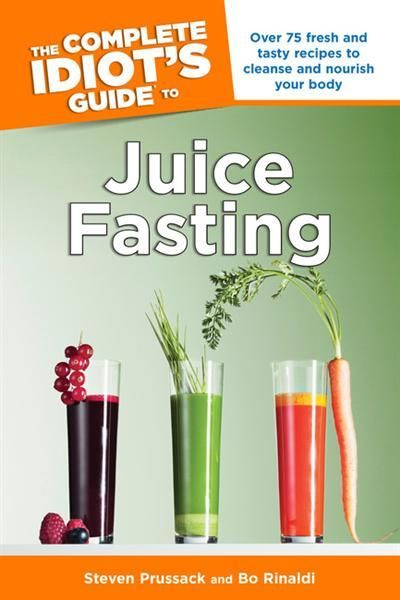 The Complete Idiots Guide to Juice Fasting