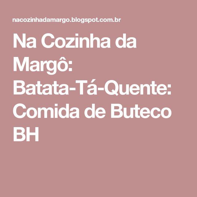 Na Cozinha da Margô: Batata-Tá-Quente: Comida de Buteco  BH