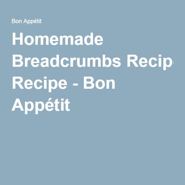 Homemade Breadcrumbs Recipe - Bon Appétit