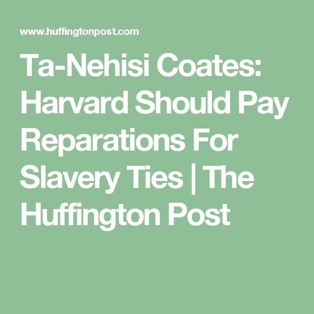 Ta-Nehisi Coates: Harvard Should Pay Reparations For Slavery Ties | The Huffington Post