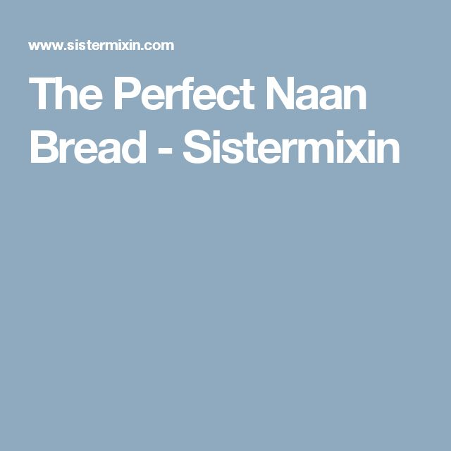 The Perfect Naan Bread - Sistermixin