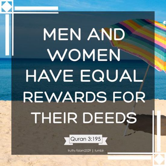Men and women have equal rewards for their deeds. Quran 3:195
