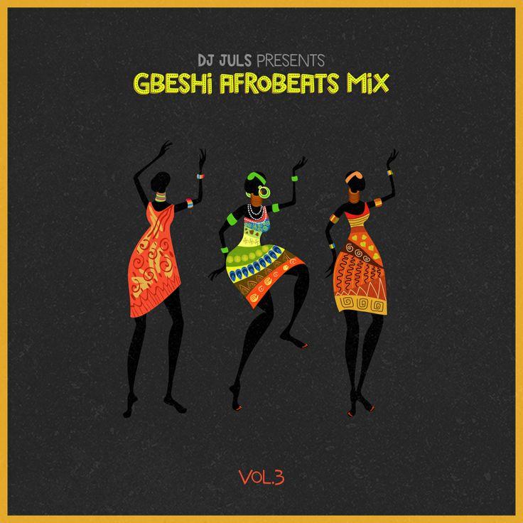 "MRSHUSTLE MUSIC: ""GBESHI AFROBEATS MIX - VOL. 3"" BY DJ JULS"