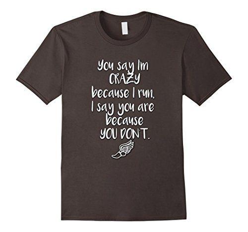 Mens Crazy Runner Track and Field T-Shirt 2XL Asphalt Tra... https://www.amazon.com/dp/B073V5S4QG/ref=cm_sw_r_pi_dp_x_27aDzbA3469BW  you say i'm crazy because i run i say you are because you don't! Track and field runners, track runner shirt, track sprinter, track middle distance, track long distance, track and field sprinter shirt, track and field runner shirt.