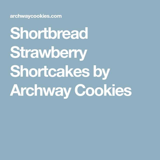 Shortbread Strawberry Shortcakes by Archway Cookies