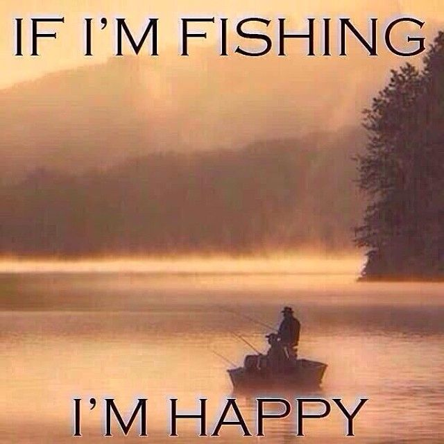 Any day is a good to go fishing.