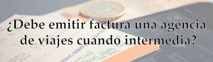¿Debe emitir factura una agencia de viajes cuando intermedia?