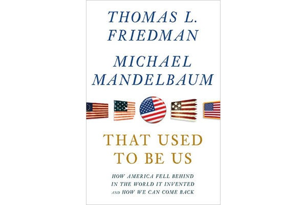 That Used to Be Us: How America Fell Behind in the World It Invented and How We Can Come Back, Thomas Friedman