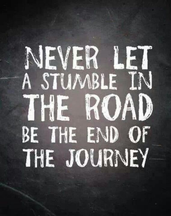 Captivating Never Let A Stumble In The Road Be The End Of The Journey, Quote