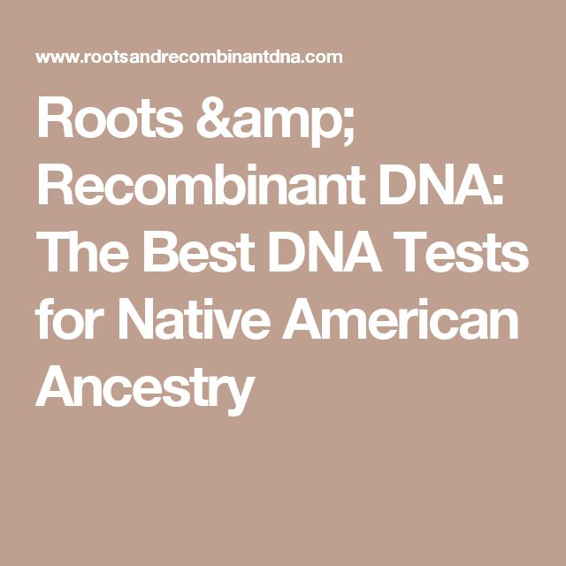 Roots & Recombinant DNA: The Best DNA Tests for Native American Ancestry