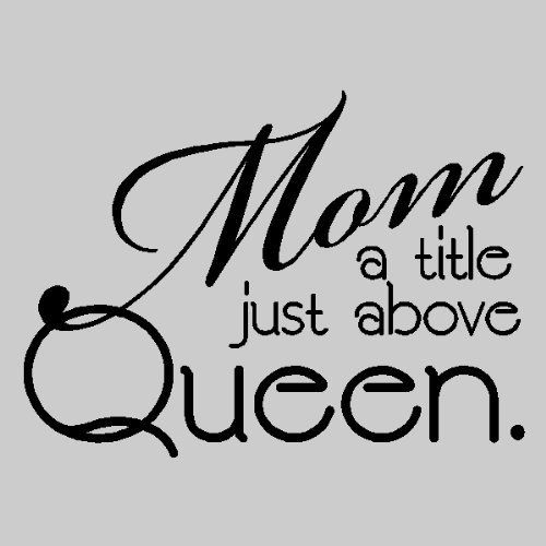 "Mom is a title just above queen...Funny Mother Wall Quote Words Sayings Removable Vinyl Wall Lettering (13"" X 18""), WHITE by EYE CANDY SIGNS, http://www.amazon.com/dp/B004X1YCIS/ref=cm_sw_r_pi_dp_n2Vbrb0VFX8Q9"