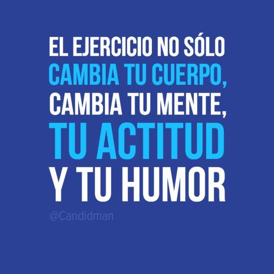 """""""El #Ejercicio no sólo cambia tu #Cuerpo, cambia tu #Mente, tu #Actitud y tu #Humor"""". #Citas #Frases @Candidman"""