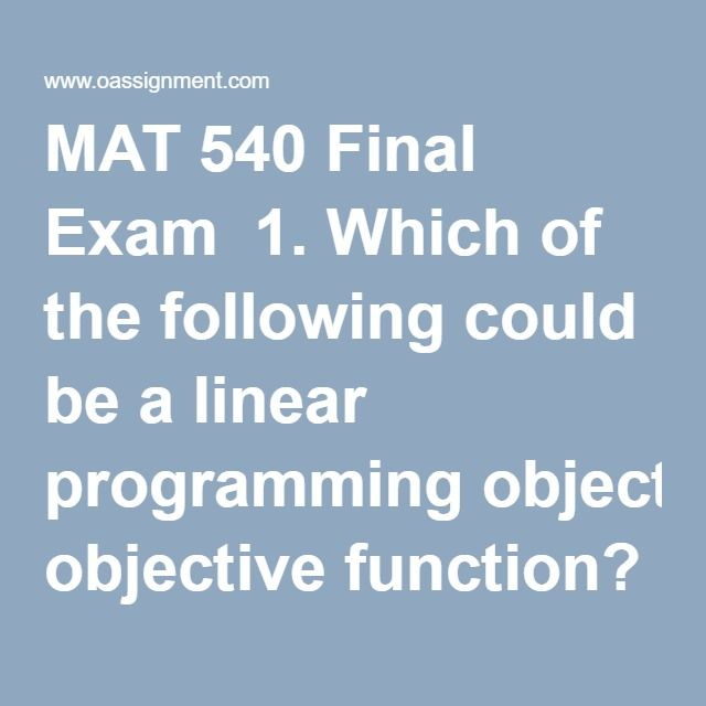 MAT 540 Final Exam  1. Which of the following could be a linear programming objective function?  2. Which of the following could not be a linear programming problem constraint?  3. Types of integer programming models are _____________.  4. The production manager for Beer etc. produces 2 kinds of beer: light (L) and dark (D). Two resources used to produce beer are malt and wheat. He can obtain at most 4800 oz of malt per week and at most 3200 oz of wheat per week respectively. Each bottle of…