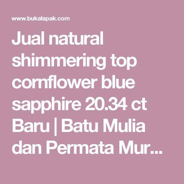 Jual natural shimmering top cornflower blue sapphire 20.34 ct Baru | Batu Mulia dan Permata Murah | Bukalapak