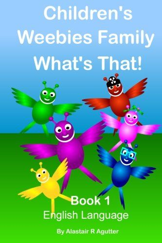Children's Weebies Family What's That!: Book One English Language (1) (Volume 1) by Alastair R Agutter http://www.amazon.com/dp/1530142830/ref=cm_sw_r_pi_dp_p0jYwb15KY6F6