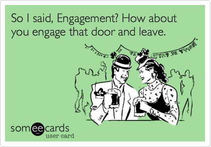 So I said, Engagement? How about you engage that door and leave.: Laughing, Quotes, Sotrue, Truths, Funny Stuff, So True, Fun Games, Ecards, True Stories
