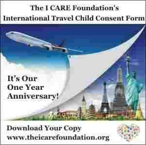 In one year time the I CARE Foundation's International Travel Child Consent Form had become one of the most effective global child abduction prevention tools used to stop international child abduction.   http://theicarefoundation.com/the-i-care-foundations-international-travel-child-consent-form-celebrates-one-year-of-protecting-children-from-abduction/