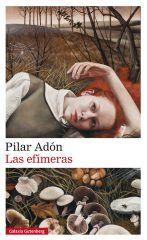 """""""Las efímeras"""" de Pilar Adón (editorial Galaxia Gutenberg)"""