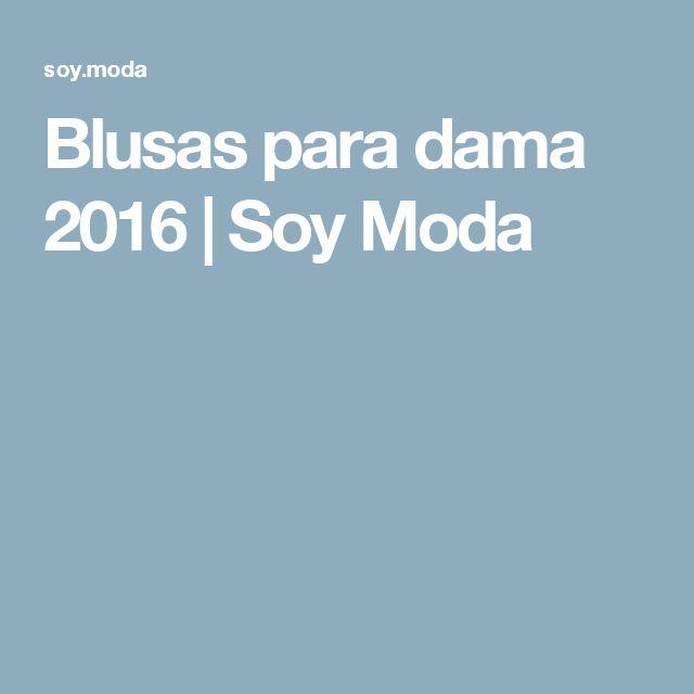 Blusas para dama 2016 | Soy Moda
