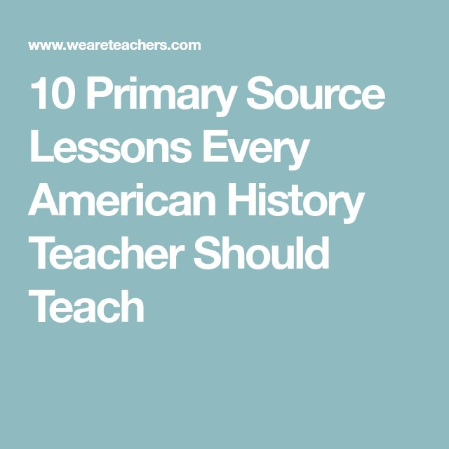10 Primary Source Lessons Every American History Teacher Should Teach
