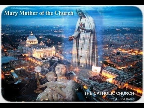 Fr. John Corapi ~ THE CATHOLIC CHURCH ~ Pt.4: Mary, Mother of the Church
