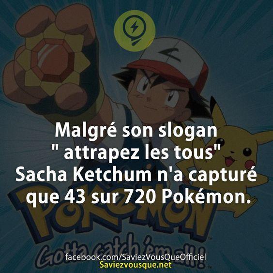 """Malgré son slogan """" attrapez les tous"""" Sacha Ketchum n'a capturé que 43 sur 720 Pokémon.   Saviez-vous que ?"""