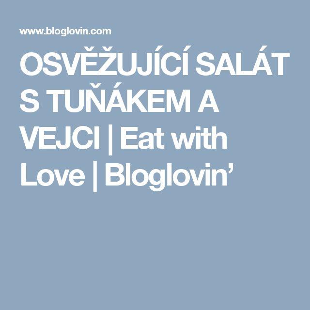 OSVĚŽUJÍCÍ SALÁT S TUŇÁKEM A VEJCI   Eat with Love   Bloglovin'