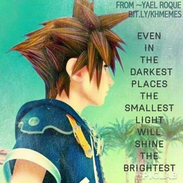 Even in the darkest places, the smallest light will shine the brightest. | Kingdom Hearts | Sora