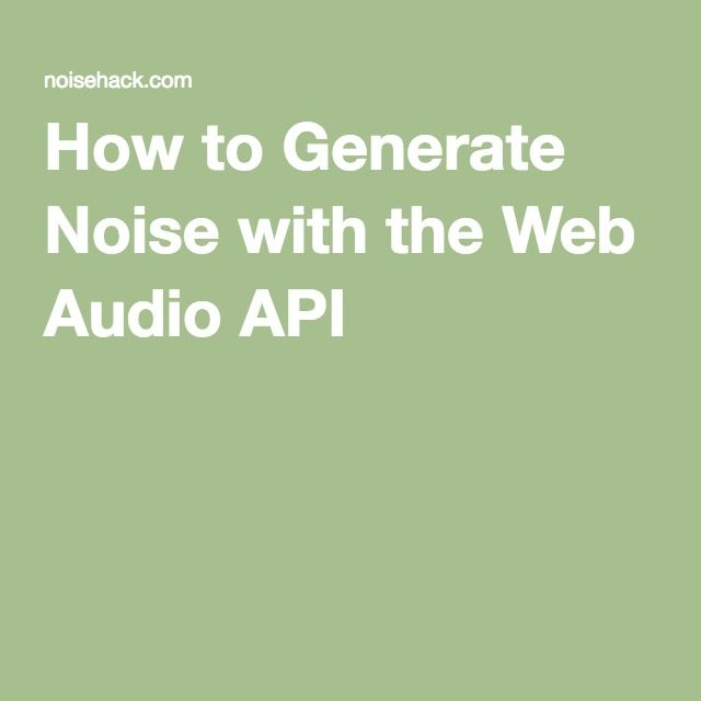 How to Generate Noise with the Web Audio API