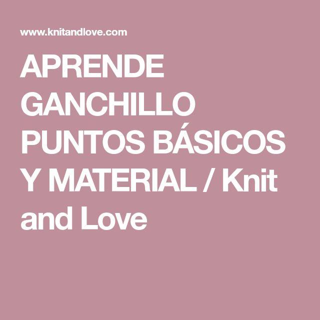 APRENDE GANCHILLO PUNTOS BÁSICOS Y MATERIAL / Knit and Love