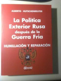"""""""LA POLÍTICA EXTERIOR RUSA DESPUÉS DE LA GUERRA FRÍA – HUMILLACIÓN Y REPARACIÓN"""" (2012)"""