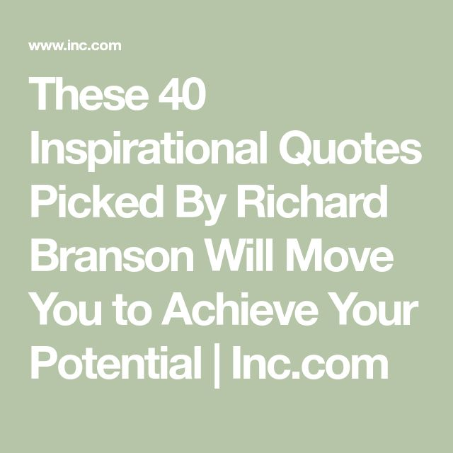 These 40 Inspirational Quotes Picked By Richard Branson Will Move You to Achieve Your Potential | Inc.com