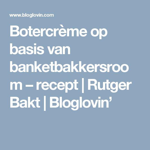 Botercrème op basis van banketbakkersroom – recept   Rutger Bakt   Bloglovin'