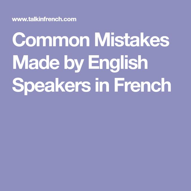 Common Mistakes Made by English Speakers in French