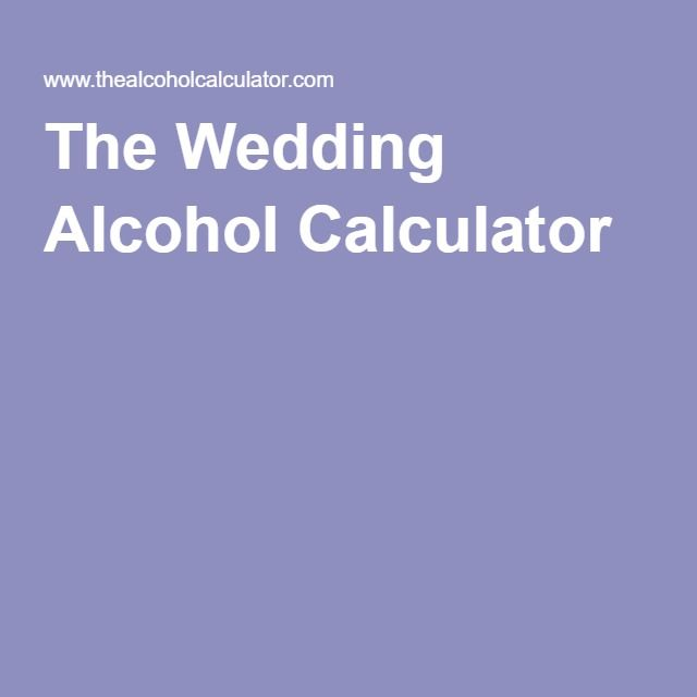 Find This Pin And More On For Your Guests By Aparadigmshift The Wedding Alcohol Calculator